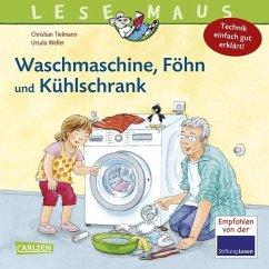 Waschmaschine, Föhn und Kühlschrank - Technik einfach gut erklärt / Lesemaus Bd.24