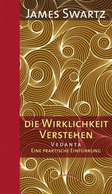Vedanta - Die Wirklichkeit verstehen - Swartz, James
