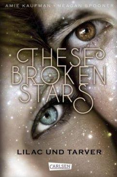 Lilac und Tarver / These Broken Stars Bd.1 - Kaufman, Amie; Spooner, Meagan