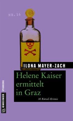 Helene Kaiser ermittelt in Graz - Mayer-Zach, Ilona