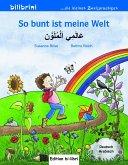 So bunt ist meine Welt. Kinderbuch Deutsch-Arabisch