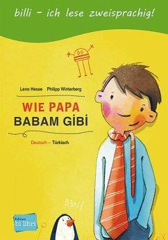 Wie Papa. Kinderbuch Deutsch-Türkisch - Hesse, Lena C.; Winterberg, Philipp