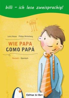 Wie Papa, Deutsch-Spanisch - Hesse, Lena C.; Winterberg, Philipp