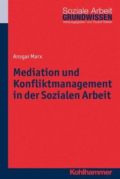Mediation und Konfliktmanagement in der Sozialen Arbeit (eBook, PDF) - Marx, Ansgar