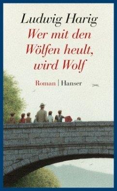 Wer mit den Wölfen heult, wird Wolf - Harig, Ludwig