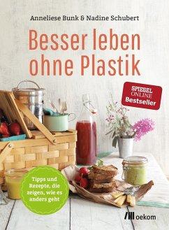 Besser leben ohne Plastik - Bunk, Anneliese; Schubert, Nadine