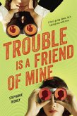 Trouble is a Friend of Mine (eBook, ePUB)