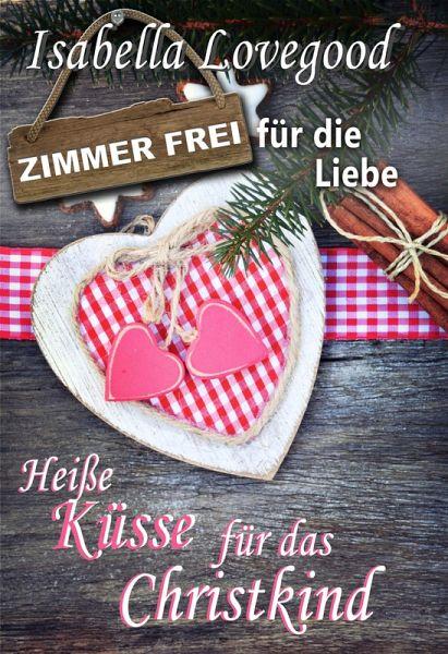Heiße Küsse für das Christkind (eBook, ePUB) - Lovegood, Isabella