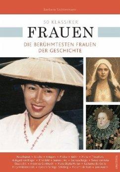 50 Klassiker Frauen. Die berühmtesten Frauen der Geschichte - Sichtermann, Barbara; Braun, Ulrike