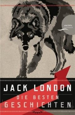 Jack London - Die besten Geschichten / Nordland-Stories - London, Jack