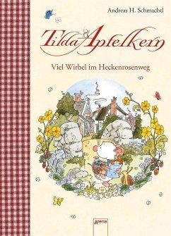 Tilda Apfelkern. Viel Wirbel im Heckenrosenweg - Schmachtl, Andreas H.