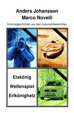 Kriminalgeschichten aus dem Automobiltestermilieu - Johansson, Anders; Novelli, Marco