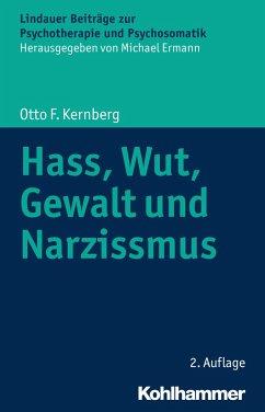 Hass, Wut, Gewalt und Narzissmus - Kernberg, Otto F.