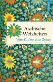 Arabische Weisheiten - Vom Zauber alter Zeiten