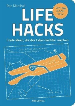 Life Hacks. Coole Ideen, die das Leben leichter machen