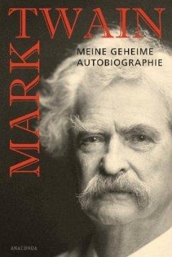 Mark Twain - Meine geheime Autobiographie - Twain, Mark