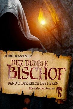 Der dunkle Bischof - Die große Mittelalter-Saga (eBook, ePUB) - Kastner, Jörg