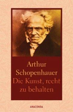 Die Kunst, recht zu behalten. In achtunddreißig Kunstgriffen dargestellt - Schopenhauer, Arthur