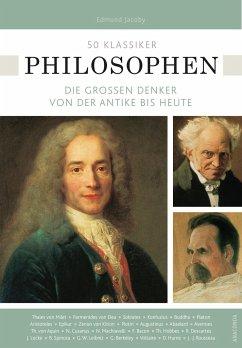 50 Klassiker Philosophen. Die großen Denker von der Antike bis heute - Jacoby, Edmund; Braun, Ulrike