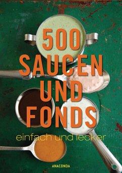 500 Saucen und Fonds - einfach und lecker - Seher, Rudolf