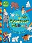 Das große Abenteuer-Malbuch. Ritter, Piraten und Dinosaurier