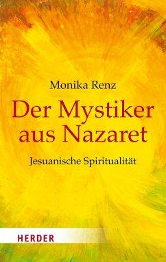 Der Mystiker aus Nazaret - Renz, Monika