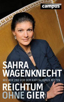 Reichtum ohne Gier - Wagenknecht, Sahra