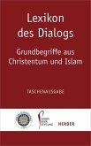 Lexikon des Dialogs - Grundbegriffe aus Christentum und Islam
