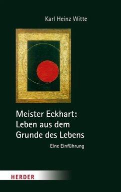 Meister Eckhart: Leben aus dem Grunde des Lebens - Witte, Karl H.