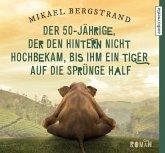 Der 50-Jährige, der den Hintern nicht hochbekam, bis ihm ein Tiger auf die Sprünge half / Der Fünfzigjährige-Trilogie Bd.2 (6 Audio-CDs)