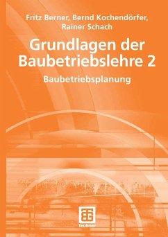 Grundlagen der Baubetriebslehre 2 (eBook, PDF) - Berner, Fritz; Kochendörfer, Bernd; Schach, Rainer