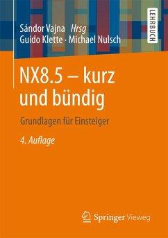 NX8.5 - kurz und bündig (eBook, PDF) - Klette, Guido; Nulsch, Michael