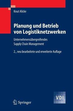 Planung und Betrieb von Logistiknetzwerken (eBook, PDF) - Alicke, Knut