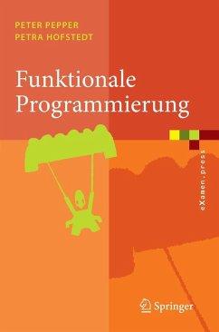 Funktionale Programmierung (eBook, PDF) - Pepper, Peter; Hofstedt, Petra