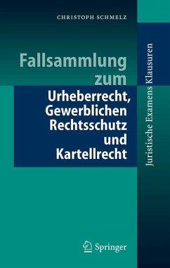 Fallsammlung zum Urheberrecht, Gewerblichen Rechtsschutz und Kartellrecht (eBook, PDF) - Schmelz, Christoph