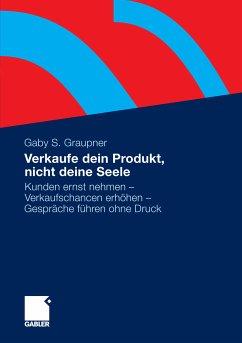 Verkaufe dein Produkt, nicht deine Seele (eBook, PDF) - Graupner, Gaby