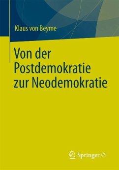 Von der Postdemokratie zur Neodemokratie (eBook, PDF) - Beyme, Klaus von