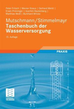 Mutschmann/Stimmelmayr Taschenbuch der Wasserversorgung (eBook, PDF) - Fritsch, Peter; Knaus, Werner; Merkl, Gerhard; Preininger, Erwin; Rautenberg, Joachim; Weiß, Matthias; Wricke, Burkhard