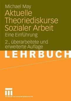 Aktuelle Theoriediskurse Sozialer Arbeit (eBook, PDF) - May, Michael
