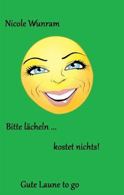 Bitte lächeln ... kostet nichts! (eBook, ePUB) - Wunram, Nicole
