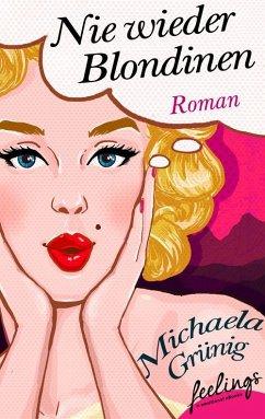 Nie wieder Blondinen (eBook, ePUB) - Grünig, Michaela