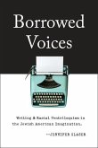 Borrowed Voices: Writing and Racial Ventriloquism in the Jewish American Imagination