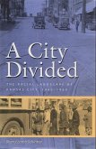 A City Divided, Volume 1: The Racial Landscape of Kansas City, 1900-1960