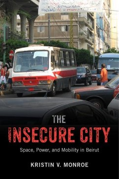 The Insecure City: Space, Power, and Mobility in Beirut - Monroe, Kristin V.