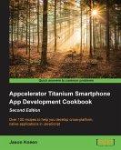 Appcelerator Titanium Smartphone App Development Cookbook Second Edition