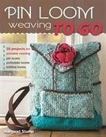 Pin Loom Weaving to Go: 30 Projects for Portable Weaving - Stump, Margaret