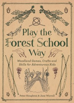 Play the Forest School Way: Woodland Games and Crafts for Adventurous Kids - Houghton, Peter; Worroll, Jane