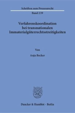 Verfahrenskoordination bei transnationalen Immaterialgüterrechtsstreitigkeiten - Becker, Anja