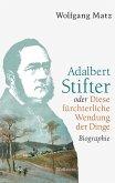 Adalbert Stifter oder Diese fürchterliche Wendung der Dinge