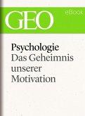 Psychologie: Das Geheimnis unserer Motivation (GEO eBook Single) (eBook, ePUB)